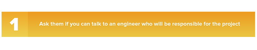 Ask them if you can talk to an engineer who will be responsible for the project.