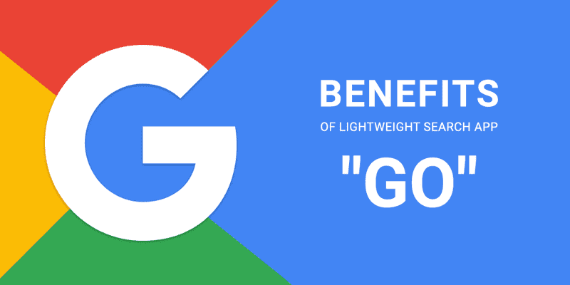 """Benefits of Lightweight Search App """"Go"""" Introduced by Google"""